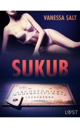 Sukub - opowiadanie erotyczne - Vanessa Salt - Ebook - 9788726521399