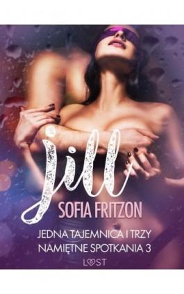 Jill: Jedna tajemnica i trzy namiętne spotkania 3 - opowiadanie erotyczne - Sofia Fritzson - Ebook - 9788726209723