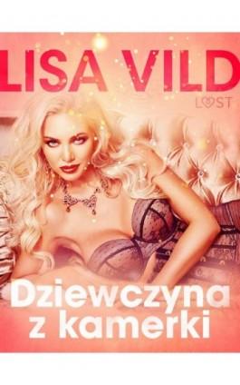 Dziewczyna z kamerki - seria erotyczna - Lisa Vild - Ebook - 9788726532111