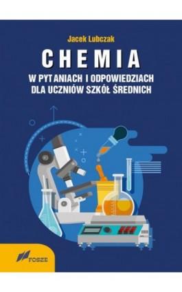 CHEMIA w pytaniach i odpowiedziach dla uczniów szkół średnich - Jacek Lubczak - Ebook - 978-83-7586-164-8