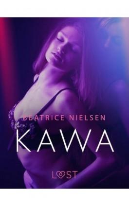 Kawa - Opowiadanie erotyczne - Beatrice Nielsen - Ebook - 9788726389968