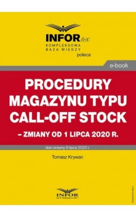Procedury magazynu typu call-off stock – zmiany od 1 lipca 2020 r. - Tomasz Krywan - Ebook - 978-83-8137-802-4