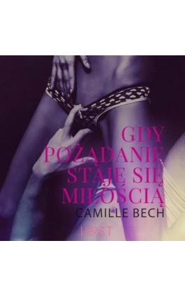 Gdy pożądanie staje się miłością - opowiadanie erotyczne - Camille Bech - Audiobook - 9788726632989