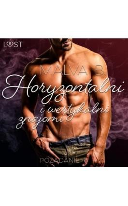 Pożądanie 6: Horyzontalni i wertykalni znajomi - opowiadanie erotyczne - Malva B. - Audiobook - 9788726549874