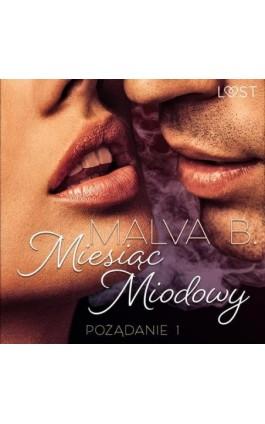 Pożądanie 1: Miesiąc miodowy - opowiadanie erotyczne - Malva B. - Audiobook - 9788726549829