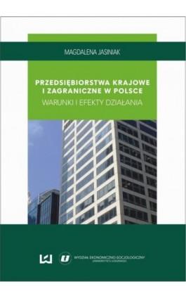 Przedsiębiorstwa krajowe i zagraniczne w Polsce. Warunki i efekty działania - Magdalena Jasiniak - Ebook - 978-83-7969-008-4