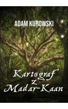 Kartograf z Madar-Kaan - Adam Kurowski - Ebook - 978-83-8166-149-2