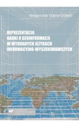 Reprezentacja nauki o geoinformacji w wybranych językach informacyjno-wyszukiwawczych - Małgorzata Gajos-Gržetić - Ebook - 978-83-226-3046-4