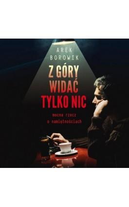 Z góry widać tylko nic - Arek Borowik - Audiobook - 978-83-66473-04-1