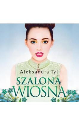 Szalona wiosna - Aleksandra  Tyl - Audiobook - 978-83-66473-03-4