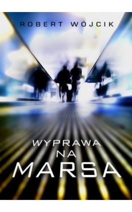 Wyprawa na Marsa - Robert Wójcik - Ebook - 978-83-65227-05-8