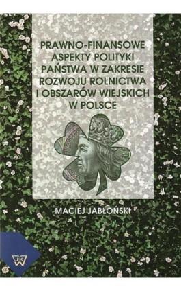 Prawno-finansowe aspekty polityki państwa w zakresie rozwoju rolnictwa i obszarów wiejskich w Polsce - Maciej Jabłoński - Ebook - 978-83-7072-589-1