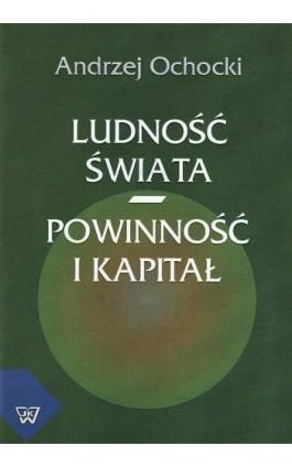 Ludność świata - powinność i kapitał - Andrzej Ochocki - Ebook - 978-83-7072-628-7