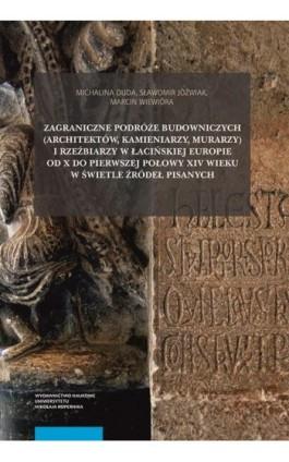 Zagraniczne podróże budowniczych (architektów, kamieniarzy, murarzy) i rzeźbiarzy w łacińskiej Europie od X do pierwszej połowy  - Michalina Duda - Ebook - 978-83-231-4387-1