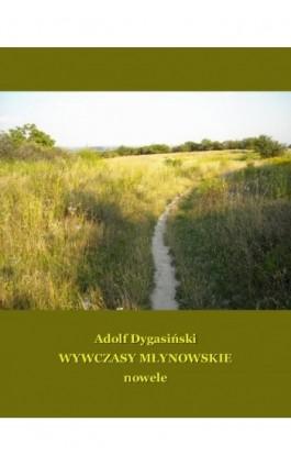 Wywczasy Młynowskie. Nowele - Adolf Dygasiński - Ebook - 978-83-7639-072-7