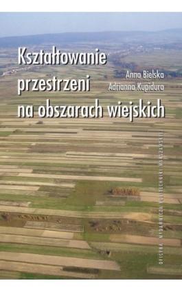 Kształtowanie przestrzeni na obszarach wiejskich - Anna Bielska - Ebook - 978-83-7814-295-9