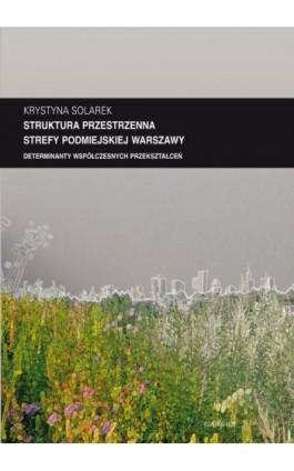 """Zeszyt """"""""Architektura"""""""" nr 13, Struktura przestrzenna strefy podmiejskiej Warszawy. Determinanty współczesnych przekształceń - Krystyna Solarek - Ebook - 978-83-7814-297-3"""