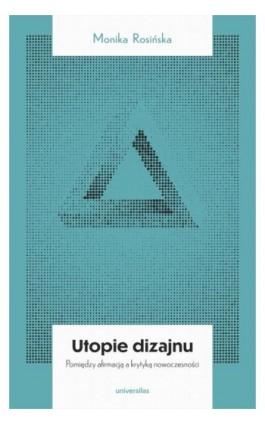 Utopie dizajnu - Monika Rosińska - Ebook - 978-83-242-6482-7