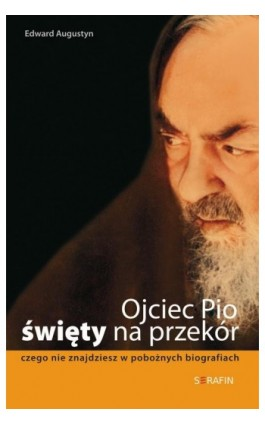 Ojciec Pio - święty na przekór - Edward Augustyn - Ebook - 978-83-6324-355-5