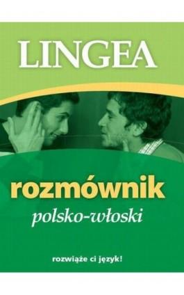 Rozmównik polsko-włoski - Lingea - Ebook - 978-83-64093-59-3