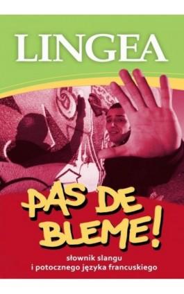 Pas de Bleme! Słownik francuskiego slangu mowy potocznej - Lingea - Ebook - 978-83-64093-95-1