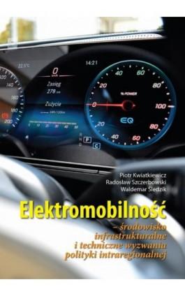 Elektromobilność Środowisko infrastrukturalne i techniczne wyzwania polityki intraregionalnej - Piotr Kwiatkiewicz - Ebook - 978-83-66264-49-6
