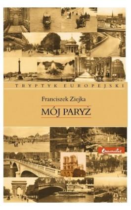 Mój Paryż - Franciszek Ziejka - Ebook - 978-83-242-1002-2