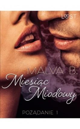 Pożądanie 1: Miesiąc miodowy - opowiadanie erotyczne - Malva B. - Ebook - 9788726538656