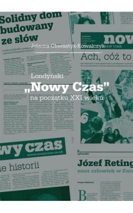 """Londyński """"Nowy Czas"""" na początku XXI wieku - Jolanta Chwastyk-Kowalczyk - Ebook - 978-83-7133-740-6"""