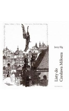 Listy do Czesława Miłosza / Letters to Czesław Miłosz - Jerzy Illg - Ebook - 978-83-242-6502-2