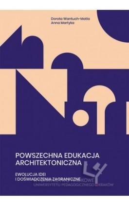 Powszechna edukacja architektoniczna. Ewolucja idei i doświadczenia zagraniczne - Dorota Wantuch-Matla - Ebook - 978-83-8084-511-4
