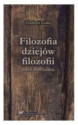 Filozofia dziejów filozofii. Silne i słabe modele - Vladimír Leško - Ebook - 978-83-226-3077-8