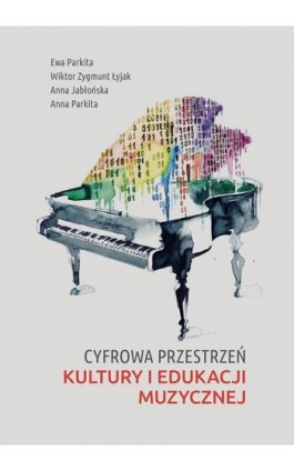 Cyfrowa przestrzeń kultury i edukacji muzycznej - Ewa Parkita - Ebook - 978-83-7133-739-0