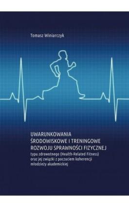 Uwarunkowania środowiskowe i treningowe rozwoju sprawności fizycznej typu zdrowotnego (Health-Related Fitness) oraz jej związki  - Tomasz Winiarczyk - Ebook - 978-83-7133-772-7