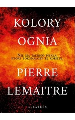KOLORY OGNIA - Pierre Lemaitre - Ebook - 978-83-8215-251-7