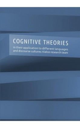 Cognitive theories in their application to different languages and discourse cultures: Kielce research team - Ebook - 978-83-7133-764-2
