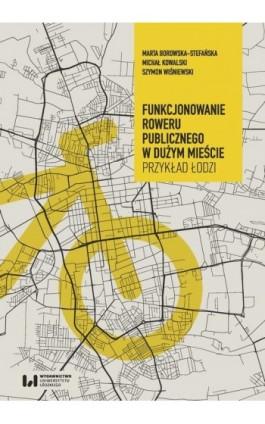 Funkcjonowanie roweru publicznego w dużym mieście - Marta Borowska-Stefańska - Ebook - 978-83-8142-997-9