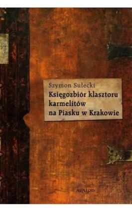 Księgozbiór klasztoru karmelitów na Piasku w Krakowie - Szymon Sułecki - Ebook - 978-83-7730-119-7