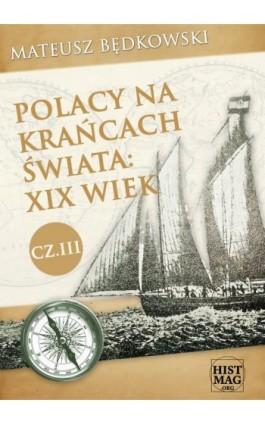 Polacy na krańcach świata: XIX wiek. Część III - Mateusz Będkowski - Ebook - 978-83-65156-08-2