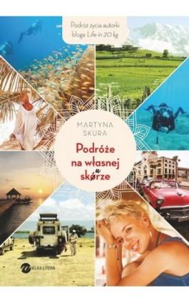Podróże na własnej skórze - Martyna Skura - Ebook - 978-83-8032-537-1