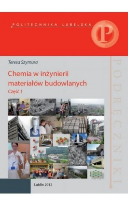 Chemia w inżynierii materiałów budowlanych. Część 1 - Teresa Szymura - Ebook - 978-83-7947-053-2