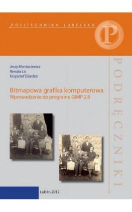 Bitmapowa grafika komputerowa. Wprowadzenie do programu GIMP 2.8 - Jerzy Montusiewicz - Ebook - 978-83-7947-155-3