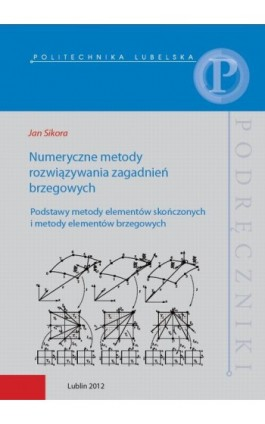 Numeryczne metody rozwiązywania zagadnień brzegowych. Podstawy metody elementów skończonych i metody elementów brzegowych - Jan Sikora - Ebook - 978-83-7947-165-2