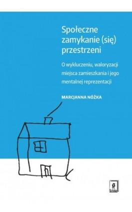 Społeczne zamykanie (się) przestrzeni - Marcjanna Nóżka - Ebook - 978-83-7383-821-5