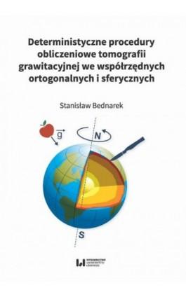 Deterministyczne procedury obliczeniowe tomografii grawitacyjnej we współrzędnych ortogonalnych i sferycznych - Stanisław Bednarek - Ebook - 978-83-8220-180-2