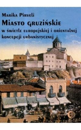 Miasto gruzińskie w świetle europejskiej i orientalnej koncepcji urbanistycznej - Marika Pirveli - Ebook - 978-83-8002-704-6