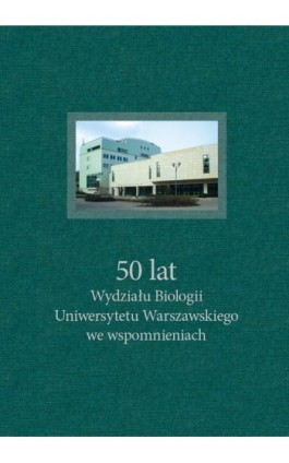 50 lat Wydziału Biologii Uniwersytetu Warszawskiego we wspomnieniach - Ebook - 978-83-235-3843-1
