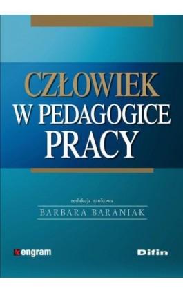 Człowiek w pedagogice pracy - Barbara Baraniak - Ebook - 978-83-7930-139-3