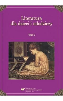 Literatura dla dzieci i młodzieży. T. 5 - Ebook - 978-83-226-3011-2