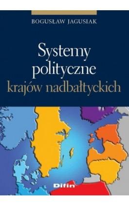 Systemy polityczne krajów nadbałtyckich - Bogusław Jagusiak - Ebook - 978-83-7930-040-2